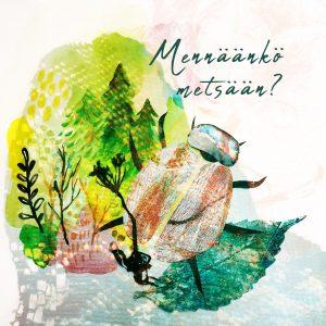 Värikäs piirroskuva, jossa metsäinen tausta ja kovakuoriainen pääosassa kuvaa, teksti Mennäänkö metsään? Taiteilija Minja Revonkorpi.