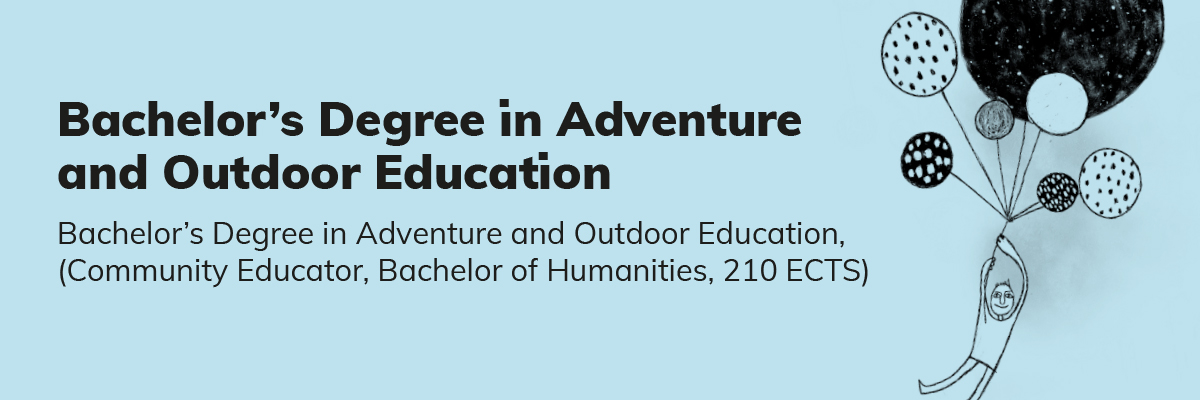 Teksti: Bac­he­lor's Deg­ree in Ad­ven­tu­re  and Out­door Edu­ca­tion  Bachelor's Degree in Adventure and Outdoor Education, (Community Educator, Bachelor of Humanities, 210 ECTS).