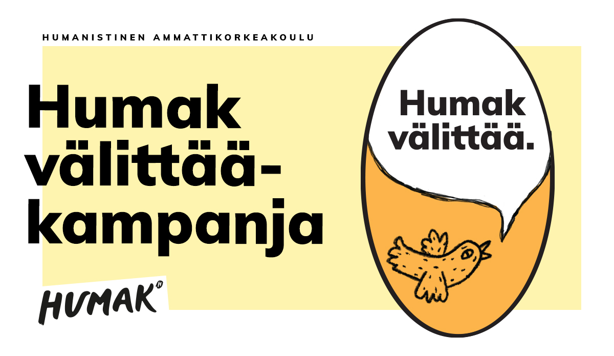 """Teksti """"Humak välittää -kampanja"""", keltainen tausta, oikealla soikea muoto, jossa oranssi tausta, piirretty lintu ja puhekupla, jonka sisällä teksti """"Humak välittää"""". Humakin logo ja teksti """"Humanistinen ammattikorkeakoulu."""