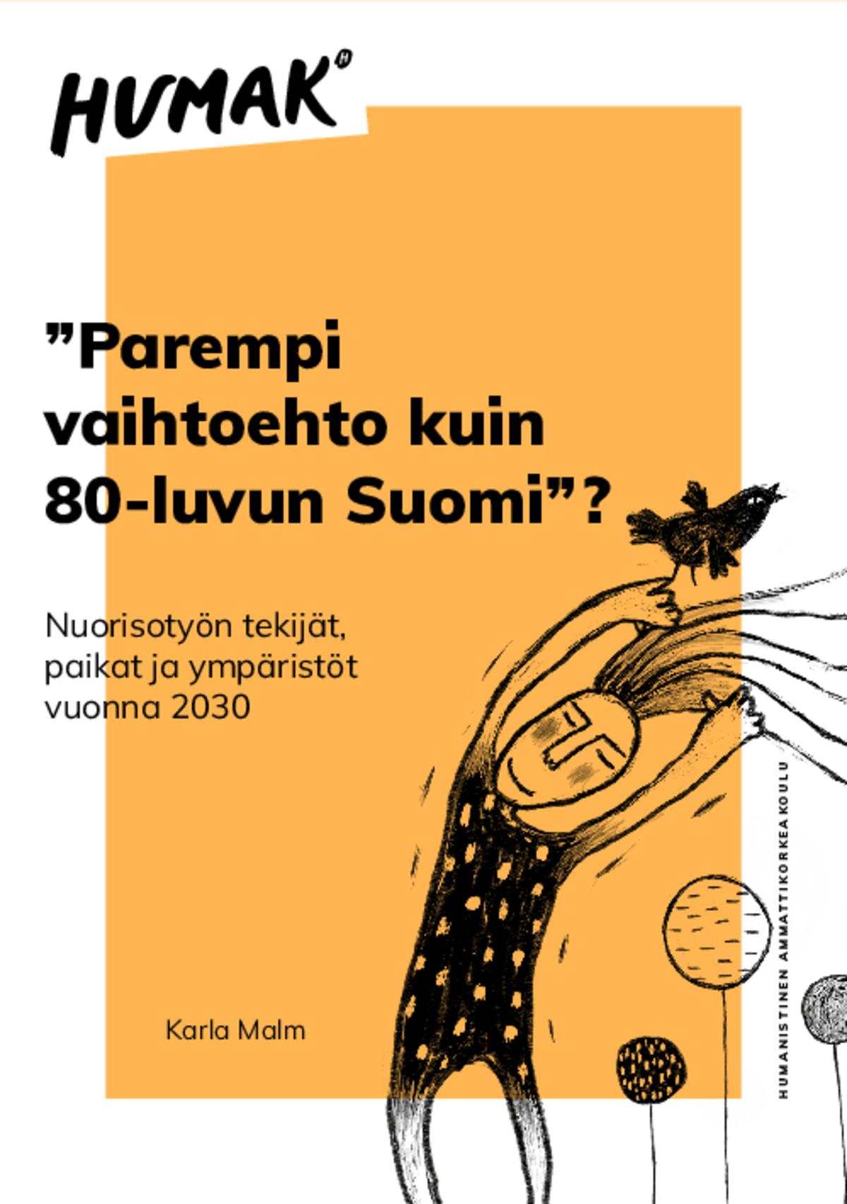 """Karla Malm: """"Parempi vaihtoehto kuin 80-luvun Suomi""""? Nuorisotyön tekijät, paikat ja ympäristöt vuonna 2030"""